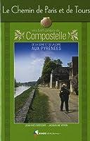 Le chemin de Paris et de Tours : Vers Saint-Jacques-de-Compostelle, guide partique du pèlerin