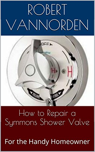 Free Kindle Book : How to Repair a Symmons Shower Valve: For the Handy Homeowner
