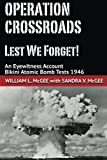 img - for Operation Crossroads - Lest We Forget!: An Eyewitness Account, Bikini Atomic Bomb Tests 1946 book / textbook / text book