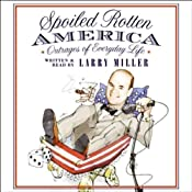 Spoiled Rotten America: Outrages of Everyday Life | [Larry Miller]