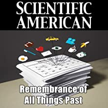Scientific American: Remembrance of All Things Past (       UNABRIDGED) by James L. McGaugh, Aurora LePort Narrated by Mark Moran