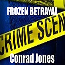 Frozen Betrayal: Detective Alec Ramsay, Book 4 (       UNABRIDGED) by Conrad Jones Narrated by Paul Holbrook