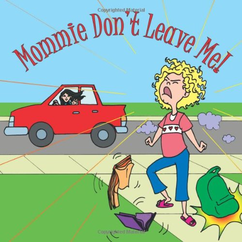 Mommie Don't Leave Me!