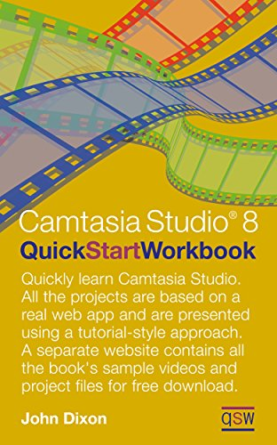 Camtasia Studio 8 Quick Start Workbook by John Dixon