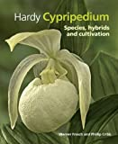 Hardy Cypripedium: Species, Hybrids and Cultivation