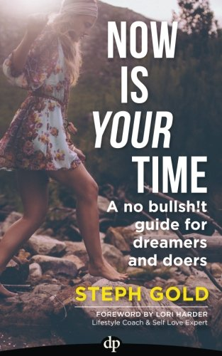 Book Cover: Now Is YOUR Time: A No Bullsh!t Guide for Dreamers and Doers