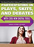 img - for Participating in Plays, Skits, and Debates With Cool New Digital Tools (Way Beyond Powerpoint: Making 21st Century Presentations) book / textbook / text book