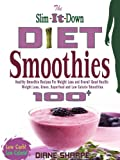 The Slim-It-Down Diet Smoothies: Over 100 Healthy Smoothie Recipes For Weight Loss and Overall Good Health - Weight Loss, Green, Superfood and Low Calorie ... Weight Loss and Smoothies For Good Health)