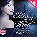 Close to the Wind (       UNABRIDGED) by Zana Bell Narrated by Scarlett Mack