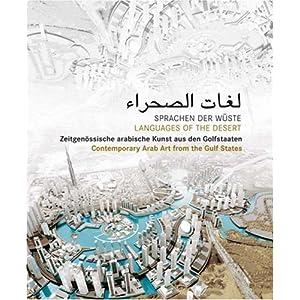 Sprachen der Wüste - Languages of the desert: Zeitgenössische arabische Kunst aus den Golfstaaten  Contemporary Arab Art from the Golf States