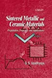 img - for Sintered Metallic and Ceramic Materials: Preparation, Properties and Applications book / textbook / text book