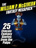 The William P. McGivern Fantasy MEGAPACK TM: 25 Classic Fantasy Stories from the Pulps