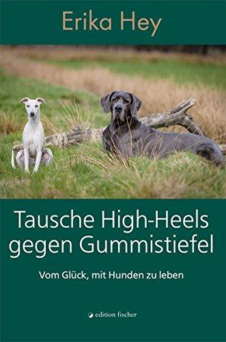 Tausche-High-Heels-gegen-Gummistiefel-Vom-Glck-mit-Hunden-zu-leben