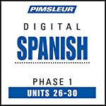 Spanish Phase 1, Unit 26-30: Learn to Speak and Understand Spanish with Pimsleur Language Programs |  Pimsleur