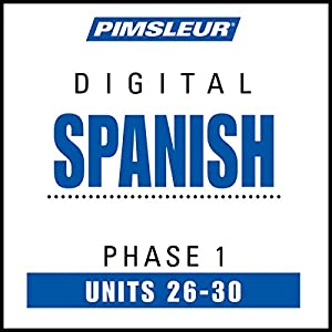 Spanish Phase 1, Unit 26-30: Learn to Speak and Understand Spanish with Pimsleur Language Programs | [ Pimsleur]