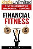 Financial Fitness: 21 Easy Exercises To Get Your Personal Finances In Shape Fast! (English Edition)
