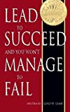 img - for Lead to Succeed and You Won't Manage to Fail by Grant, Corey W [International Leadership Corporation,2011] [Paperback] book / textbook / text book