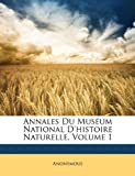 echange, troc Anonymous - Annales Du Musum National D'Histoire Naturelle, Volume 1