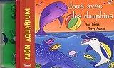 echange, troc Ann Tobias, Terry Austin - Joue avec les dauphins