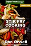Stir Fry Cooking: Over 50 Wheat Free,...