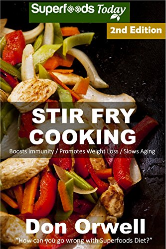 Stir Fry Cooking: Over 50 Wheat Free, Heart Healthy, Quick & Easy, Low Cholesterol, Whole Foods Stur Fry Recipes, Antioxidants & Phytochemicals: Cooking, ... & Easy-Low Cholesterol Book 91) by Don Orwell