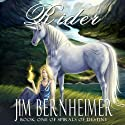 Rider: Spirals of Destiny: Book 1 (       UNABRIDGED) by Jim Bernheimer Narrated by Christine Padovan