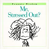 Me, Stressed Out? (Peanuts Wisdom) (0002251736) by Schulz, Charles M.