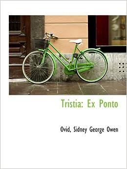 Tristia: Ex Ponto: Ovid, Sidney George Owen: 9781103534081: Amazon.com