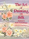 Art Of Painting on Silk:  Volume 2 So...