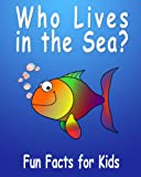 Who Lives in The Sea? - Fun Facts For Kids! Picture Book About Marine Animals + Quiz! (English Edition)