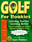 echange, troc Dan Polites - Golf for rookies: Getting started, getting better : a serious approach to the game for beginners through 80+ scorers
