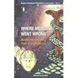 Where Medicine Went Wrong: Rediscovering the Path to Complexity (Studies of Nonlinear Phenomena in Life Science) (Studies of Nonlinear Phenomena in Life Science) ~ Bruce J. West