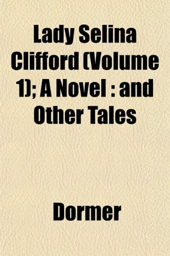Lady Selina Clifford (Volume 1); A Novel: and Other Tales