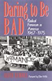 Daring To Be Bad: Radical Feminism in America 1967-1975 (American Culture)