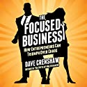 The Focused Business: How Entrepreneurs Can Triumph Over Chaos Hörbuch von Dave Crenshaw Gesprochen von: Dave Crenshaw