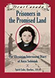 Image of Dear Canada: Prisoners in the Promised Land: The Ukrainian Internment Diary of Anya Soloniuk, Spirit Lake, Quebec, 1914