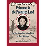 Dear Canada: Prisoners in the Promised Land: The Ukrainian Internment Diary of Anya Soloniuk, Spirit Lake, Quebec, 1914by Marsha Forchuk Skrypuch