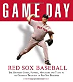 img - for Game Day: Red Sox Baseball: The Greatest Games, Players, Managers and Teams in the Glorious Tradition of Red Sox Baseball book / textbook / text book