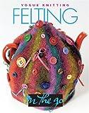 Vogue® Knitting on the Go! Felting