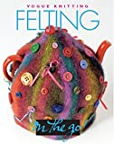 Read Vogue® Knitting on the Go! Felting on-line