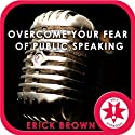 Overcome Your Fear of Public Speaking (Hypnosis & Meditation)  by Erick Brown Narrated by Erick Brown