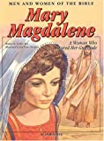 Mary Magdalene: A Woman Who Showed Her Gratitude (Men and Women in the Bible Series)
