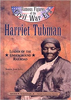 Harriet Tubman: Leader of the Underground Railroad (Famous