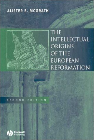 Intellectual Origins of  European Reformation, ALISTER E. MCGRATH