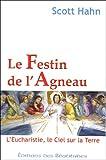 echange, troc Scott Hahn - Le Festin de l'Agneau : L'Eucharistie, le Ciel sur la Terre