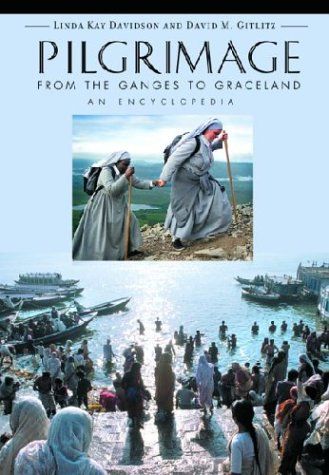 Pilgrimage: From the Ganges to Graceland: An Encyclopedia: Pilgrimage: From Ganges to Graceland- An Encyclopedia (2 Volu