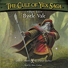 Bystle Vale: The Cult of Yex Saga - Part III (       UNABRIDGED) by Jason F. Smith, C. Parker Garlitz Narrated by Steve Carlson
