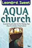 AquaChurch: Essential Leadership Arts for Piloting Your Church in Today's Fluid Culture (0764421514) by Sweet, Leonard I.