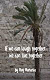 img - for If we can laugh together, we can live together book / textbook / text book