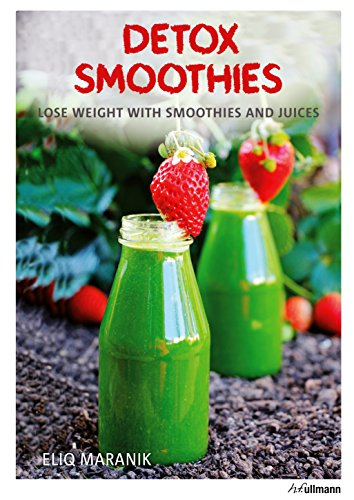 Detox Smoothies: Lose Weight with Smoothies and Juices by Eliq Maranik